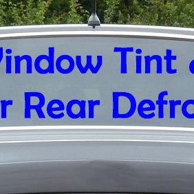 window tint and your rear defroster